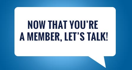 Now that you're a member, let's talk!