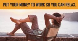 Man relaxing Put money to work so you can relax